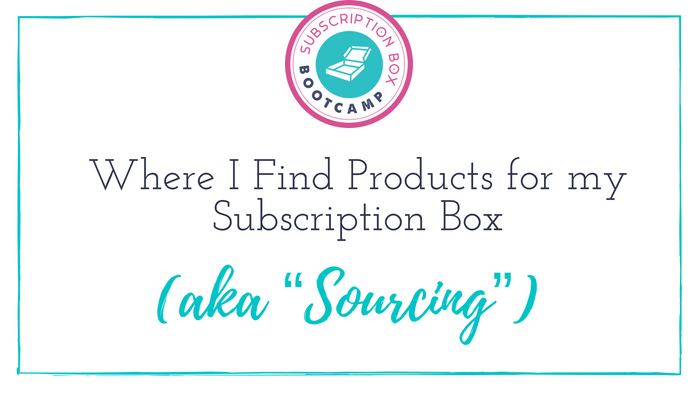 """Where I Find Products for my Subscription Box (aka """"Sourcing"""")"""