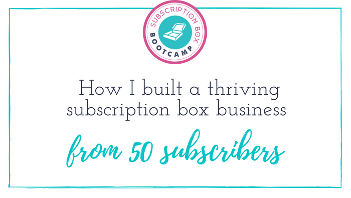 How I built a thriving subscription box business from 50 subscribers
