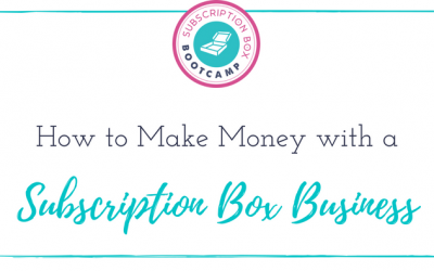 How to Make Money with a Subscription Box Business