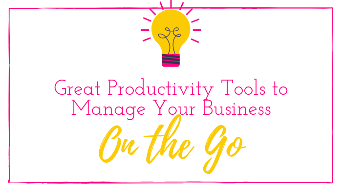 Great Productivity Tools to Manage Your Business On the Go
