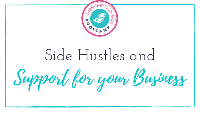 Side Hustles and Support for your Sub Box Business
