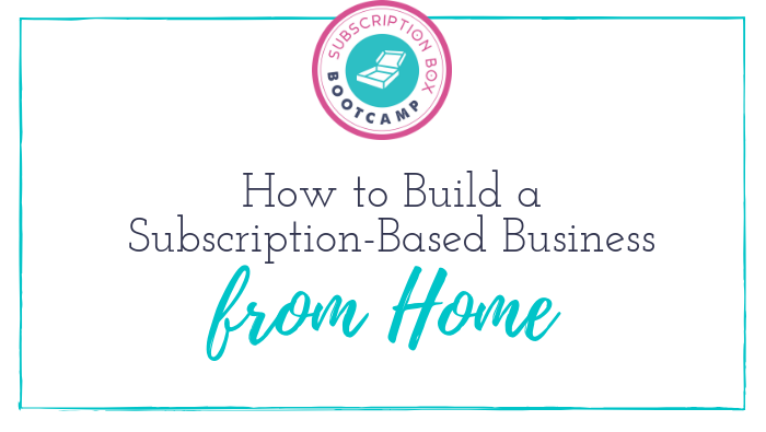 How to Build a Subscription-Based Business from Home