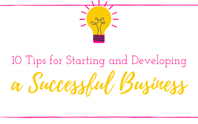 10 Tips for Starting and Developing a Successful Business