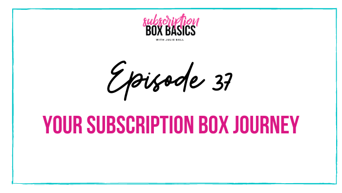Your Subscription Box Journey