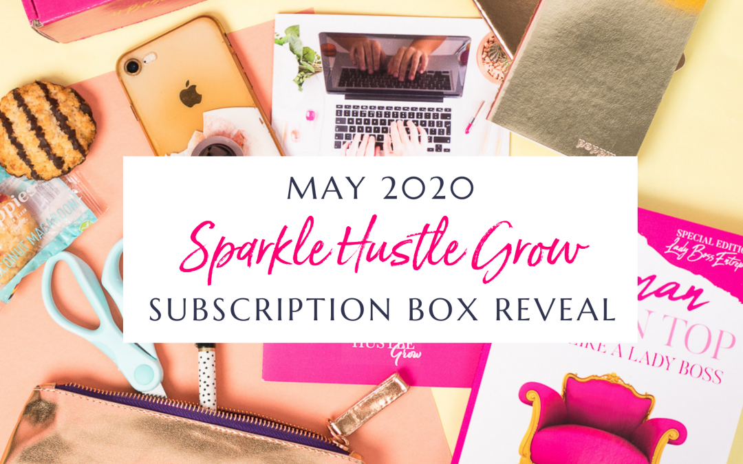 May 2020 Sparkle Hustle Grow Subscription Box Reveal