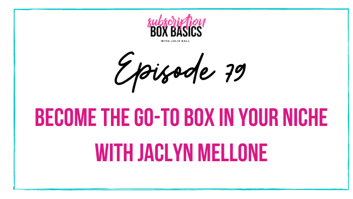 Become the go-to box in your niche with Jaclyn Mellone