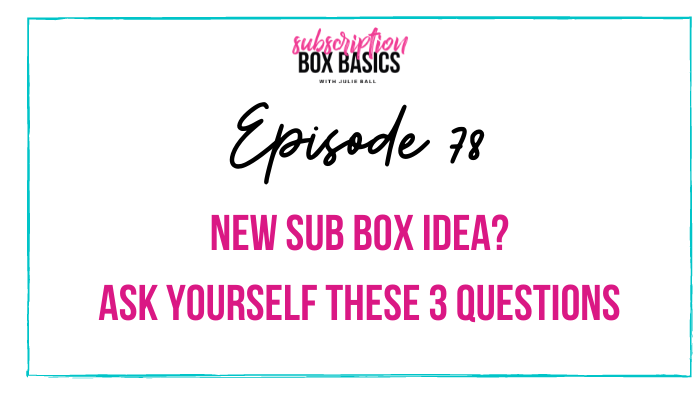 New Sub Box Idea? Ask Yourself These 3 Questions