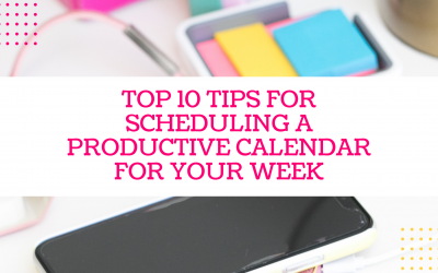 Top 10 Tips for Scheduling a Productive Calendar for Your Week!